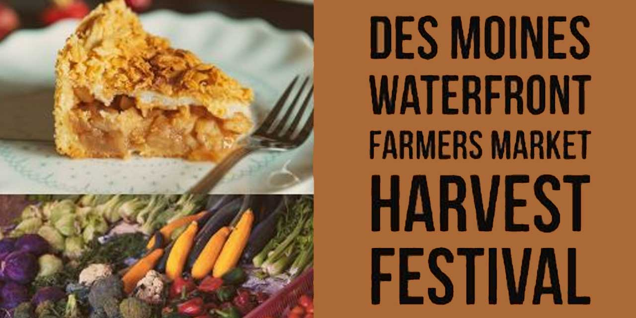 Des Moines Waterfront Farmers Market's Harvest Festival is this Saturday