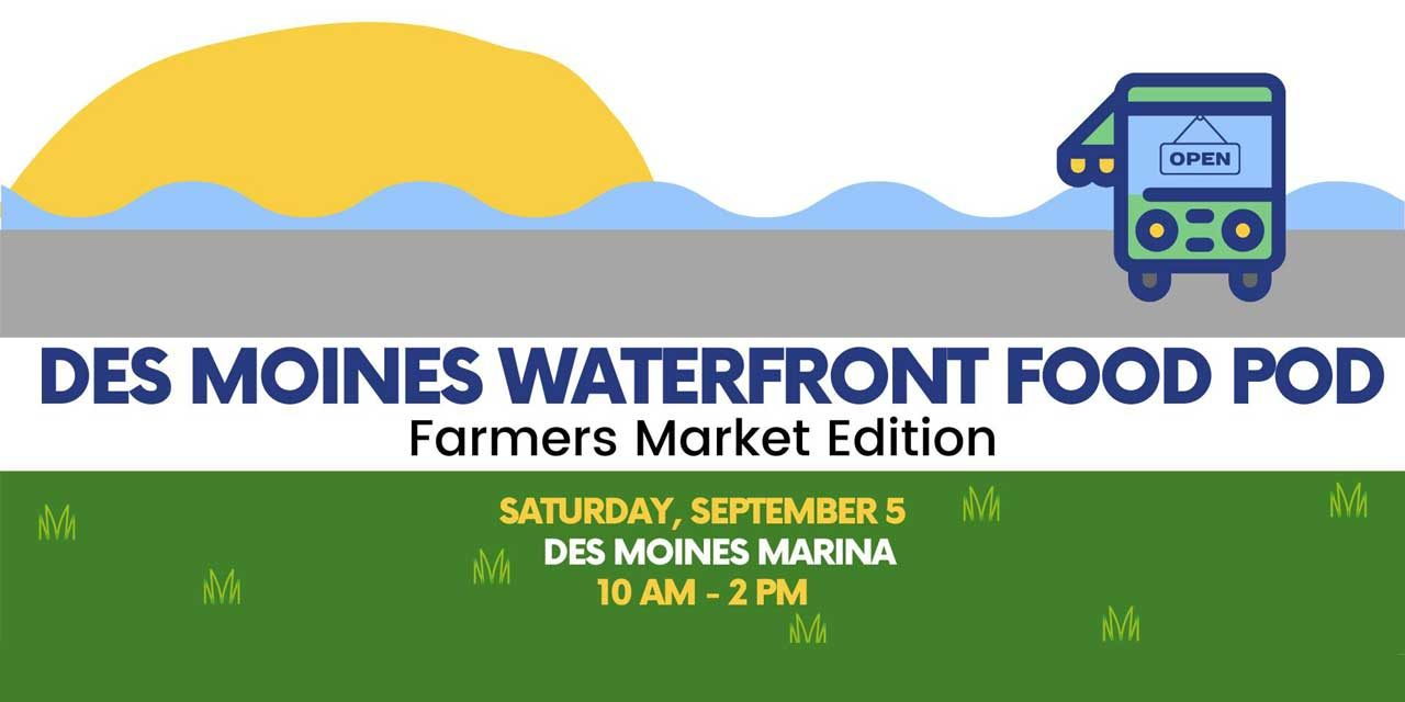 Des Moines Waterfront Food Truck Pod will be at the Farmers Market this Saturday